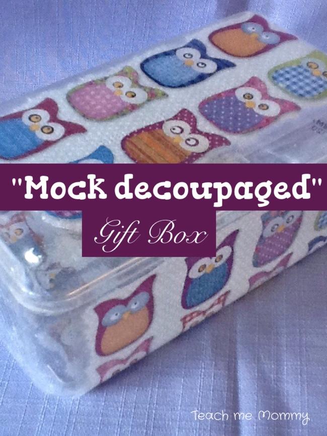 Mock Decoupaged Gift Box , Teach Me Mommy